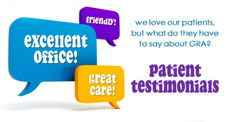 We love our patients, but what do they have to say about GRA? Patient Testimonials
